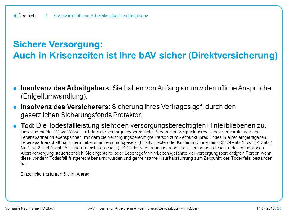 bAV Information Arbeitnehmer - geringfügig Beschäftigte (Minijobber)17.07.2015 / 20 Vorname Nachname, FD Stadt Übersicht Sichere Versorgung: Auch in K