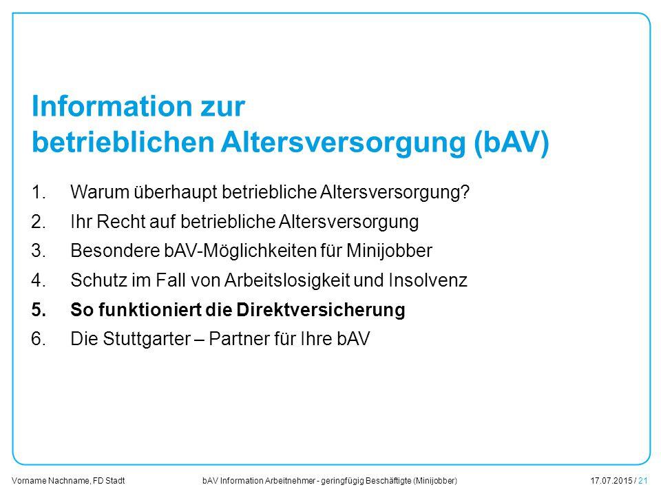 bAV Information Arbeitnehmer - geringfügig Beschäftigte (Minijobber)17.07.2015 / 21 Vorname Nachname, FD Stadt Übersicht Information zur betrieblichen