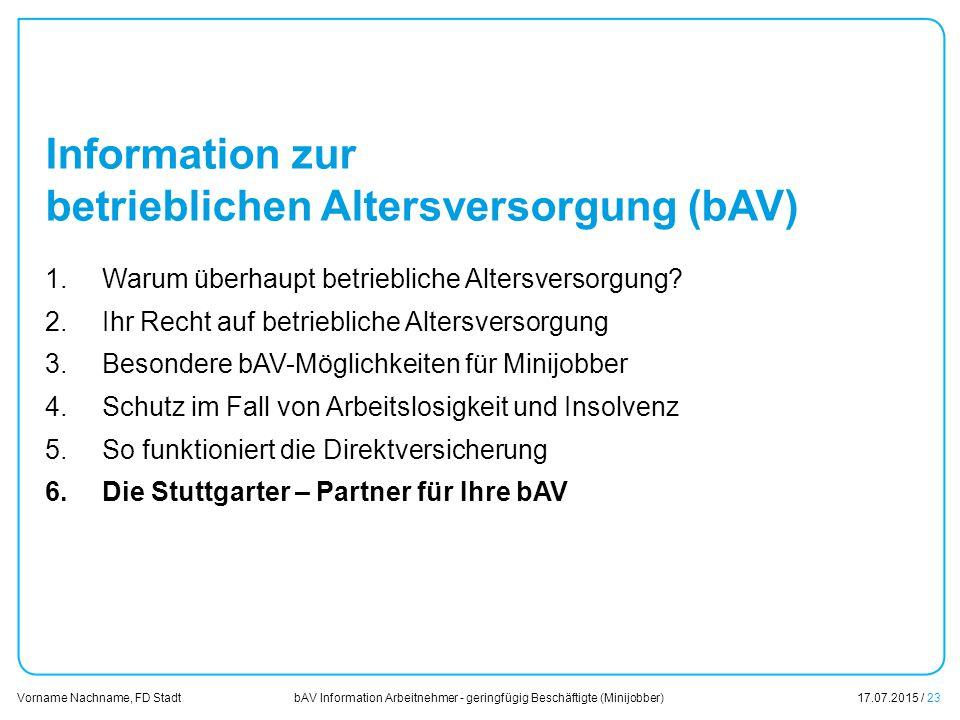 bAV Information Arbeitnehmer - geringfügig Beschäftigte (Minijobber)17.07.2015 / 23 Vorname Nachname, FD Stadt Übersicht Information zur betrieblichen