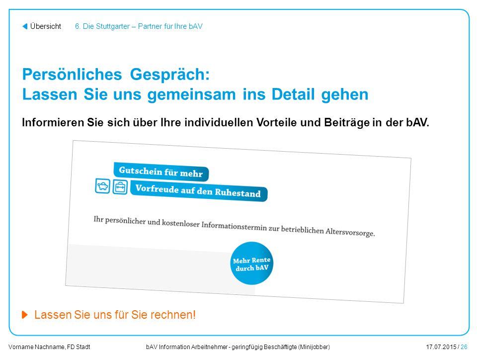 bAV Information Arbeitnehmer - geringfügig Beschäftigte (Minijobber)17.07.2015 / 26 Vorname Nachname, FD Stadt Übersicht Persönliches Gespräch: Lassen