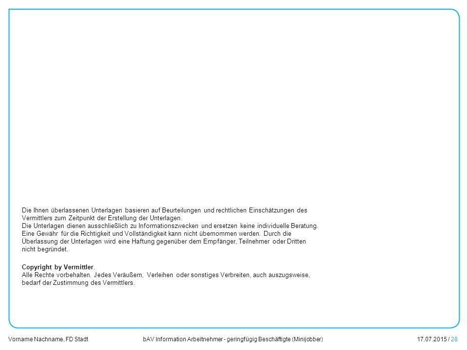 bAV Information Arbeitnehmer - geringfügig Beschäftigte (Minijobber)17.07.2015 / 28 Vorname Nachname, FD Stadt Übersicht Die Ihnen überlassenen Unterl
