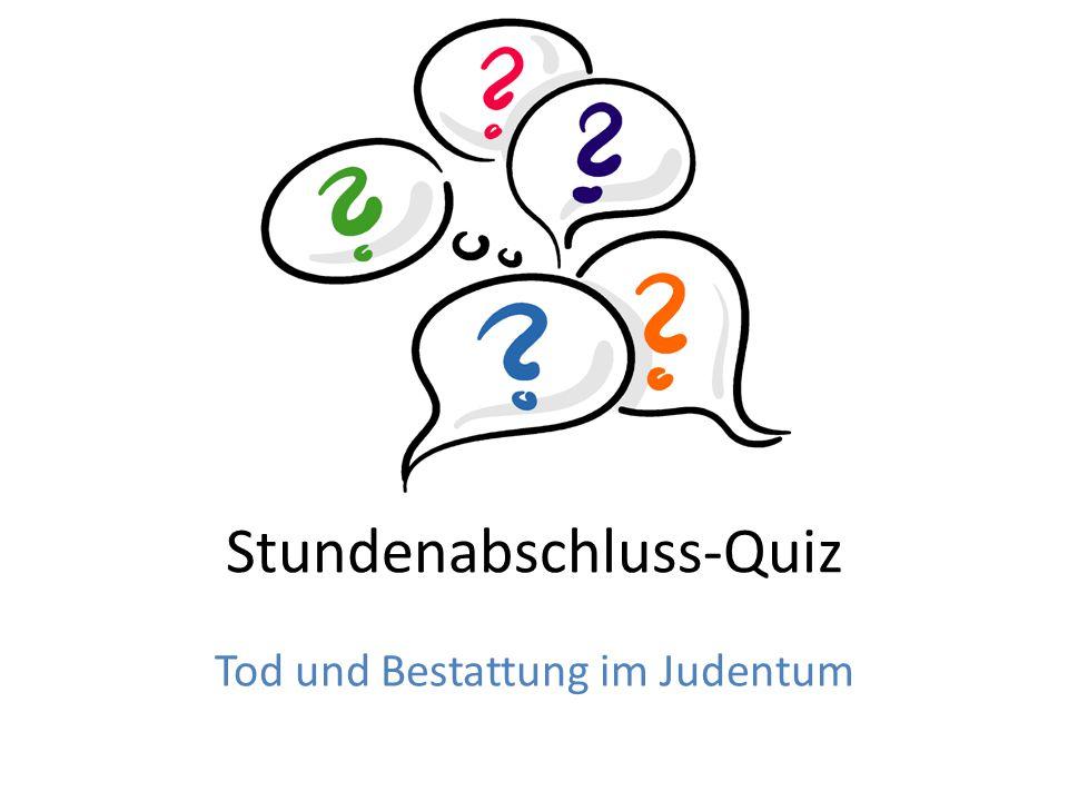 Stundenabschluss-Quiz Tod und Bestattung im Judentum