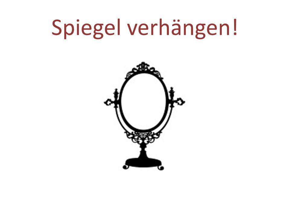 Spiegel verhängen!