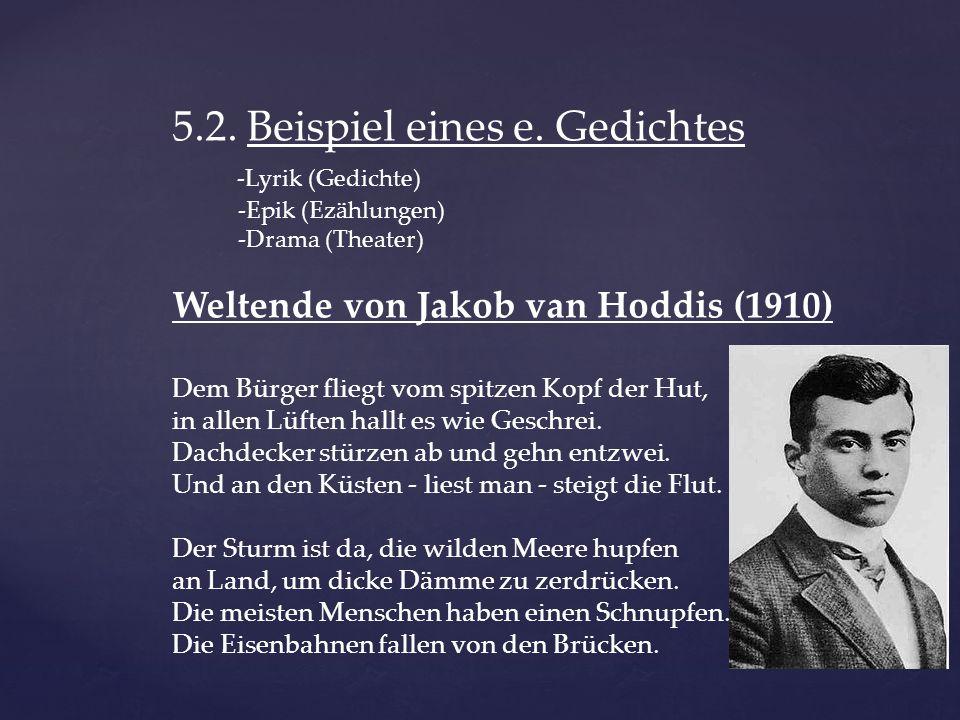 5.2. Beispiel eines e. Gedichtes -Lyrik (Gedichte) -Epik (Ezählungen) -Drama (Theater) Weltende von Jakob van Hoddis (1910) Dem Bürger fliegt vom spit