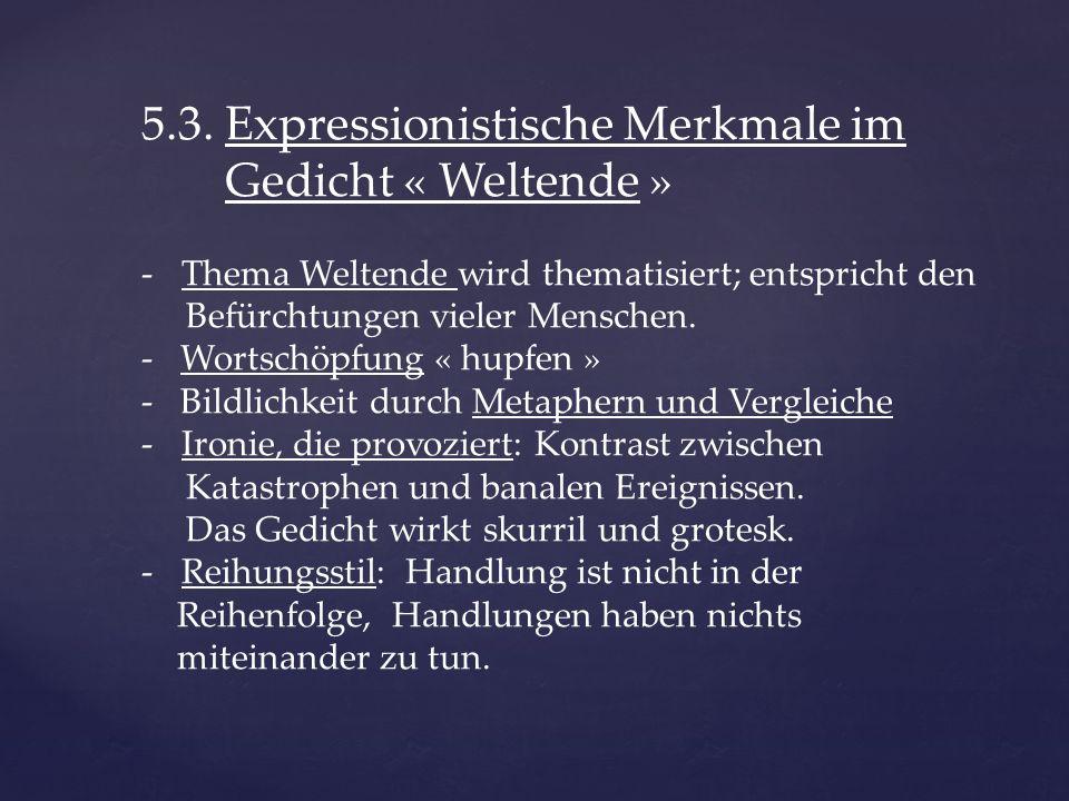 5.3. Expressionistische Merkmale im Gedicht « Weltende » -Thema Weltende wird thematisiert; entspricht den Befürchtungen vieler Menschen. - Wortschöpf