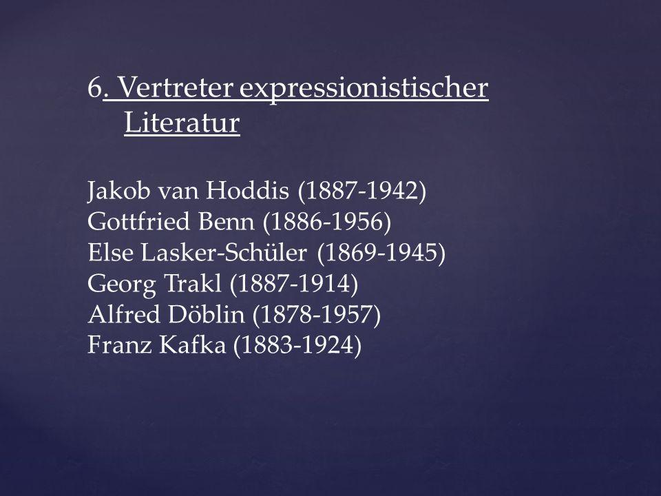 6. Vertreter expressionistischer Literatur Jakob van Hoddis (1887-1942) Gottfried Benn (1886-1956) Else Lasker-Schüler (1869-1945) Georg Trakl (1887-1
