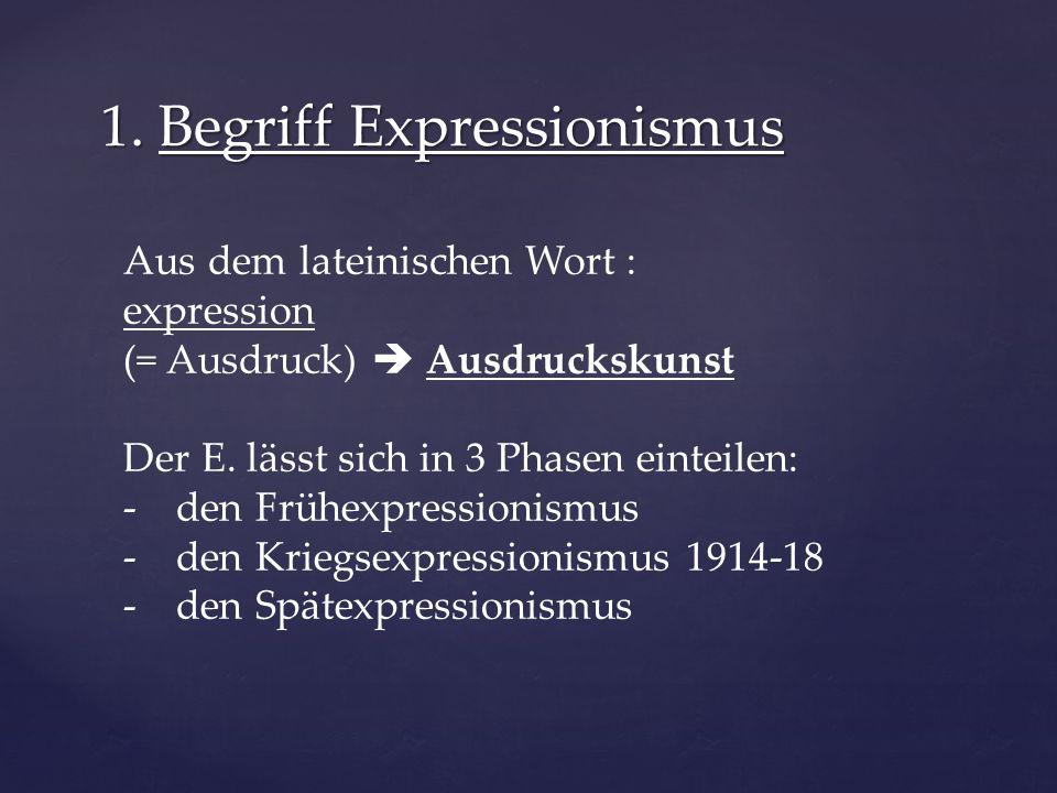 1. Begriff Expressionismus Aus dem lateinischen Wort : expression (= Ausdruck)  Ausdruckskunst Der E. lässt sich in 3 Phasen einteilen: -den Frühexpr