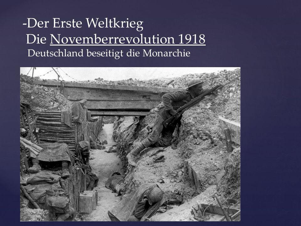 -Der Erste Weltkrieg Die Novemberrevolution 1918 Deutschland beseitigt die Monarchie -