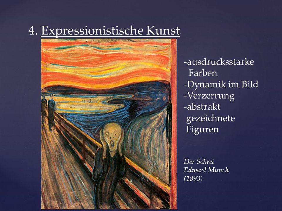 4. Expressionistische Kunst -ausdrucksstarke Farben -Dynamik im Bild -Verzerrung -abstrakt gezeichnete Figuren Der Schrei Edward Munch (1893)