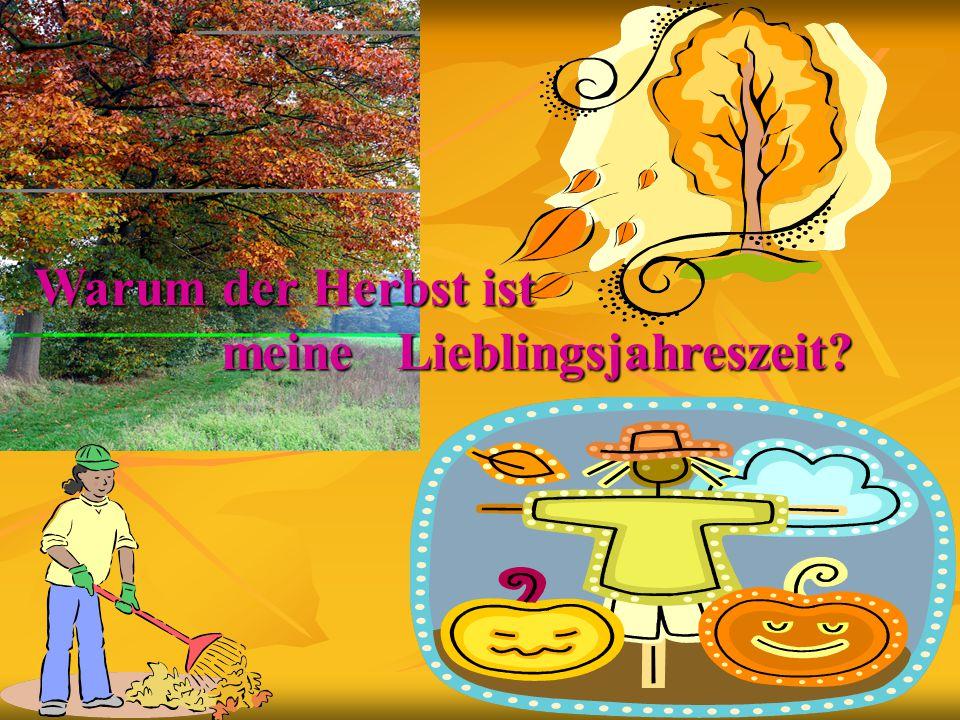 Warum der Herbst ist meine Lieblingsjahreszeit? meine Lieblingsjahreszeit?