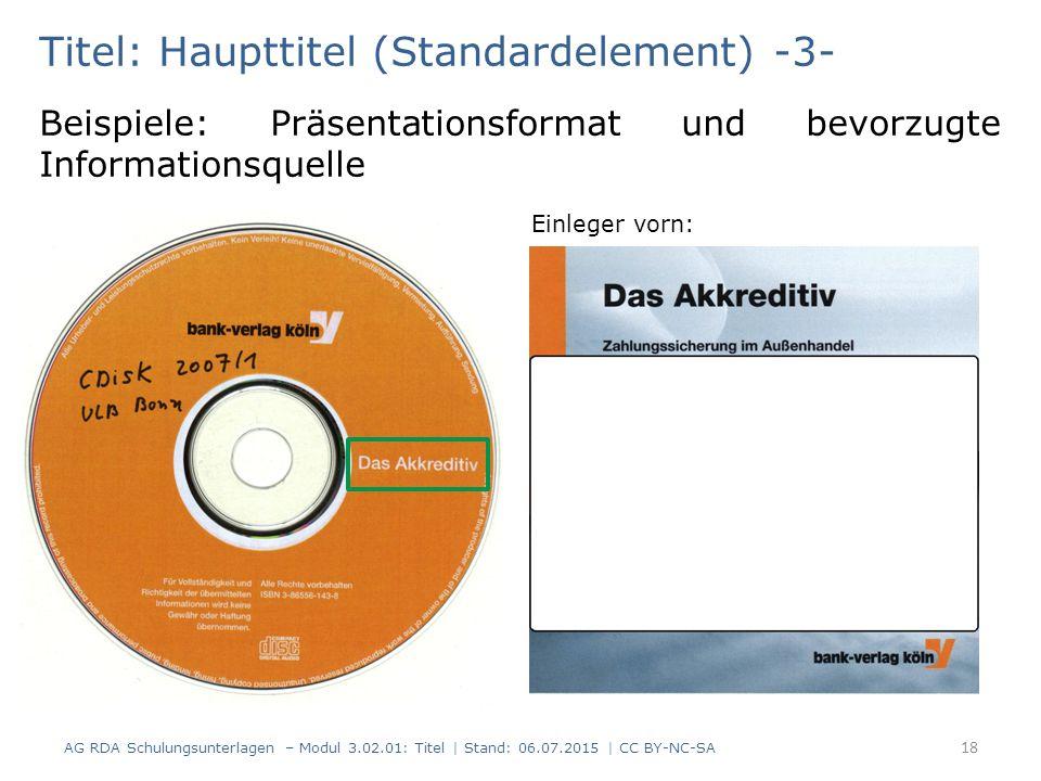 Titel: Haupttitel (Standardelement) -3- Beispiele: Präsentationsformat und bevorzugte Informationsquelle Einleger vorn: 18 AG RDA Schulungsunterlagen