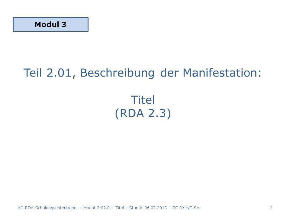 Titel: Zusammenfassung -2- Aber: – Paralleltitel: Nur bis zu zwei sind obligatorisch – Titelzusatz: Nur einer ist obligatorisch Abweichender Titel (RDA 2.3.6) ist Standardelement nur für fortlaufende und integrierende Ressourcen Informationsquelle richtet sich nach der Titelart Für den Haupttitel ist bevorzugte Informationsquelle nach Form der Beschreibung und Format der Ressource entscheidend (RDA 2.2.2-2.2.3) 93 AG RDA Schulungsunterlagen – Modul 3.02.01: Titel   Stand: 06.07.2015   CC BY-NC-SA