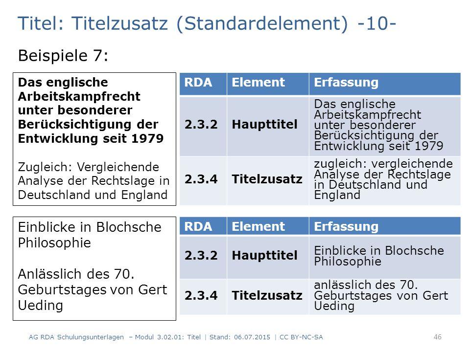 Titel: Titelzusatz (Standardelement) -10- Beispiele 7: RDAElementErfassung 2.3.2Haupttitel Das englische Arbeitskampfrecht unter besonderer Berücksich