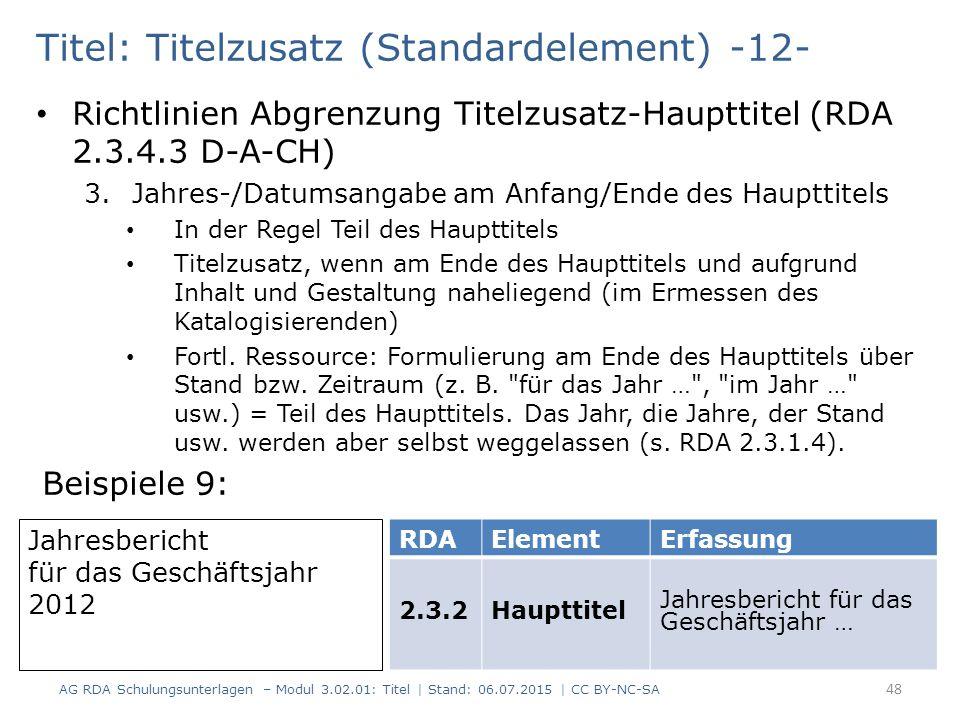 Titel: Titelzusatz (Standardelement) -12- Richtlinien Abgrenzung Titelzusatz-Haupttitel (RDA 2.3.4.3 D-A-CH) 3.Jahres-/Datumsangabe am Anfang/Ende des