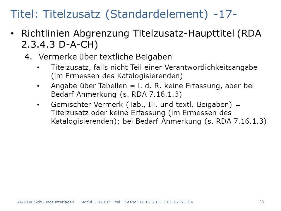 Titel: Titelzusatz (Standardelement) -17- Richtlinien Abgrenzung Titelzusatz-Haupttitel (RDA 2.3.4.3 D-A-CH) 4.Vermerke über textliche Beigaben Titelz