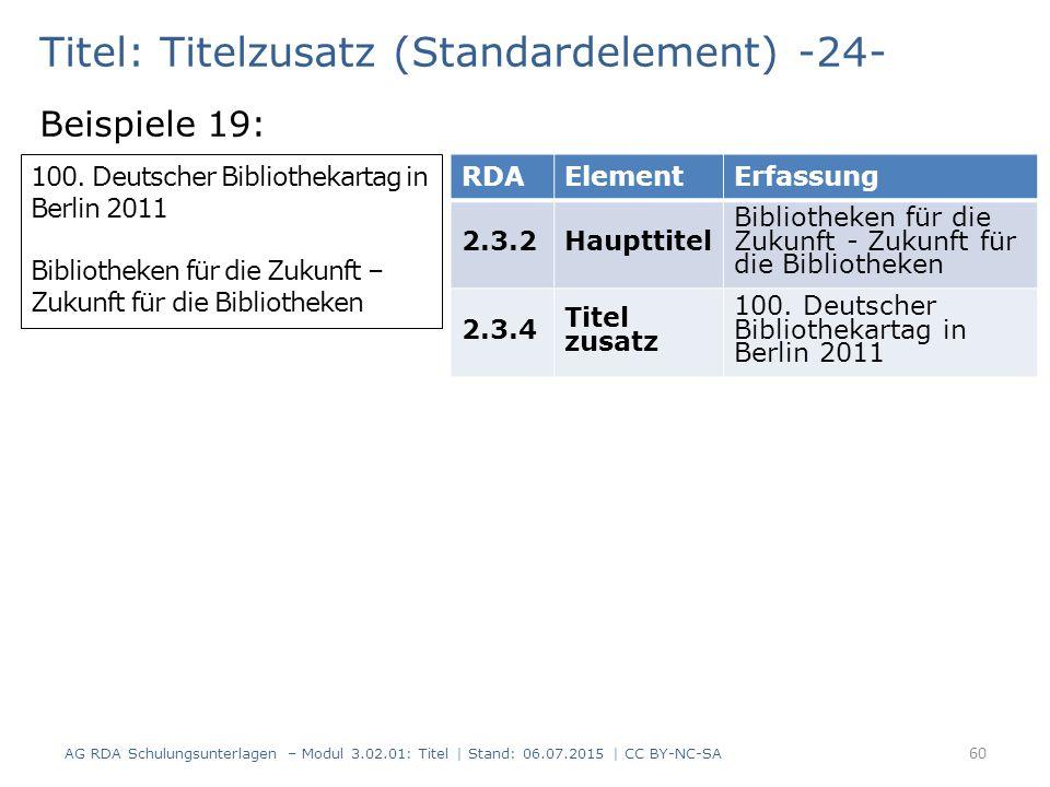 Titel: Titelzusatz (Standardelement) -24- Beispiele 19: 100. Deutscher Bibliothekartag in Berlin 2011 Bibliotheken für die Zukunft – Zukunft für die B