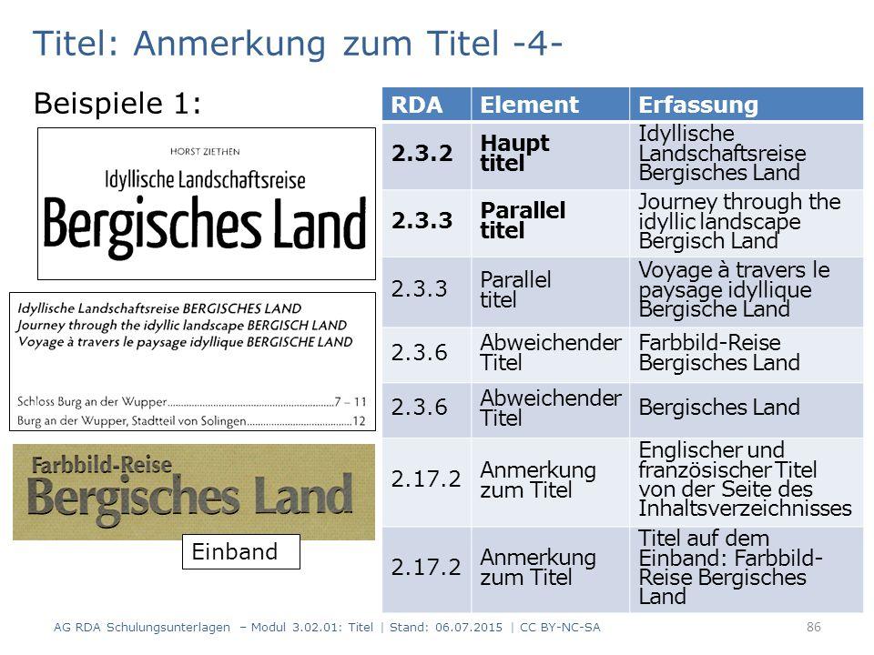 Titel: Anmerkung zum Titel -4- Beispiele 1: RDAElementErfassung 2.3.2 Haupt titel Idyllische Landschaftsreise Bergisches Land 2.3.3 Parallel titel Jou