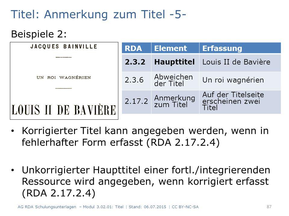 Titel: Anmerkung zum Titel -5- Beispiele 2: Korrigierter Titel kann angegeben werden, wenn in fehlerhafter Form erfasst (RDA 2.17.2.4) Unkorrigierter