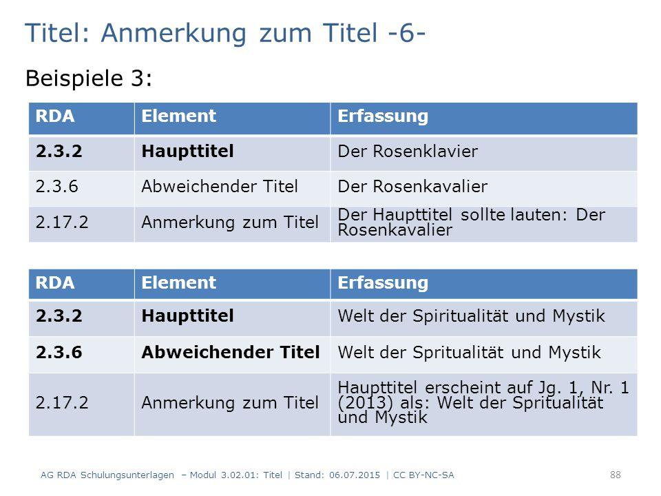 Titel: Anmerkung zum Titel -6- Beispiele 3: RDAElementErfassung 2.3.2HaupttitelDer Rosenklavier 2.3.6Abweichender TitelDer Rosenkavalier 2.17.2Anmerku