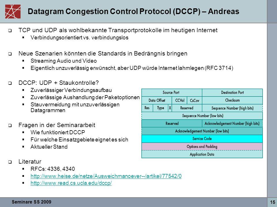 Seminare SS 2009 15 Datagram Congestion Control Protocol (DCCP) – Andreas  TCP und UDP als wohlbekannte Transportprotokolle im heutigen Internet  Verbindungsorientiert vs.