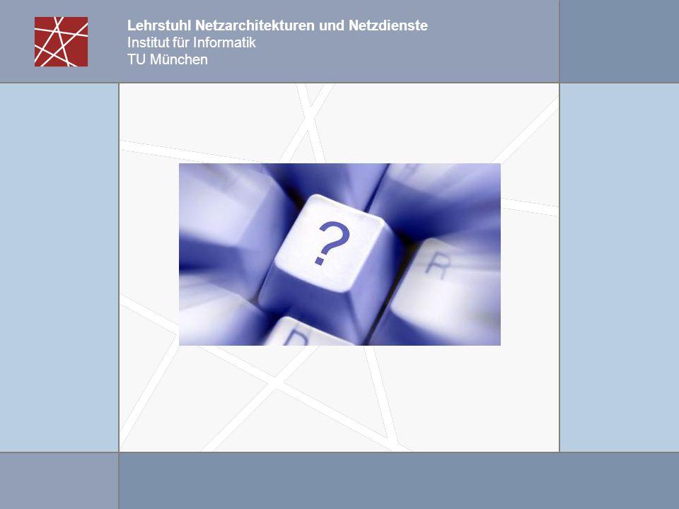 Lehrstuhl Netzarchitekturen und Netzdienste Institut für Informatik TU München