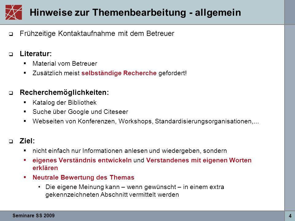 Seminare SS 2009 4 Hinweise zur Themenbearbeitung - allgemein  Frühzeitige Kontaktaufnahme mit dem Betreuer  Literatur:  Material vom Betreuer  Zusätzlich meist selbständige Recherche gefordert.