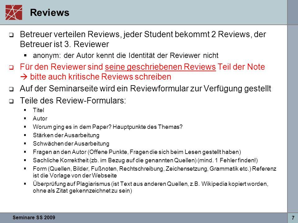 Seminare SS 2009 7 Reviews  Betreuer verteilen Reviews, jeder Student bekommt 2 Reviews, der Betreuer ist 3.