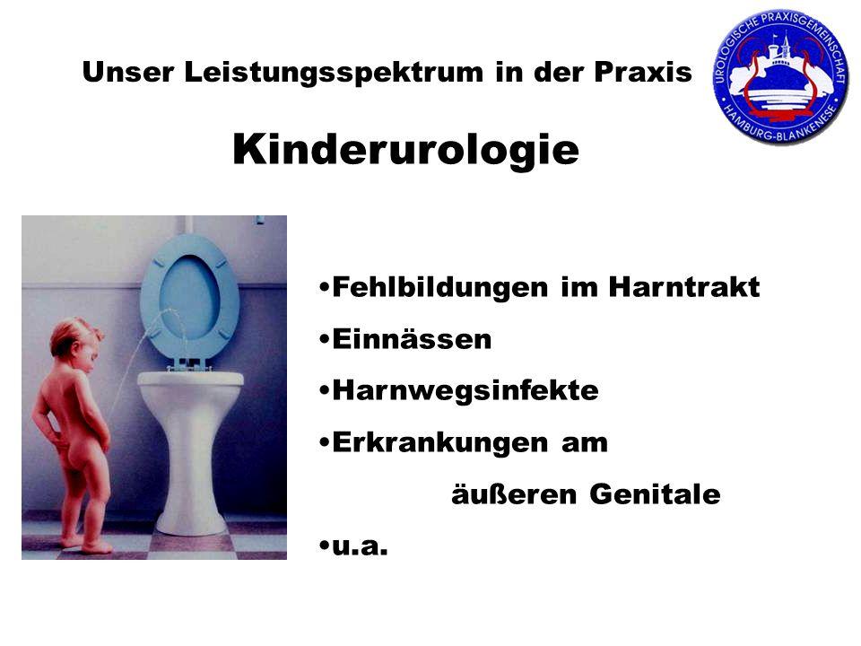 Unser Leistungsspektrum in der Praxis Kinderurologie Fehlbildungen im Harntrakt Einnässen Harnwegsinfekte Erkrankungen am äußeren Genitale u.a.