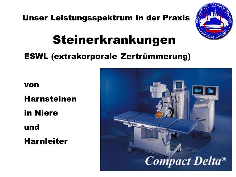 Unser Leistungsspektrum in der Praxis Steinerkrankungen ESWL (extrakorporale Zertrümmerung) von Harnsteinen in Niere und Harnleiter