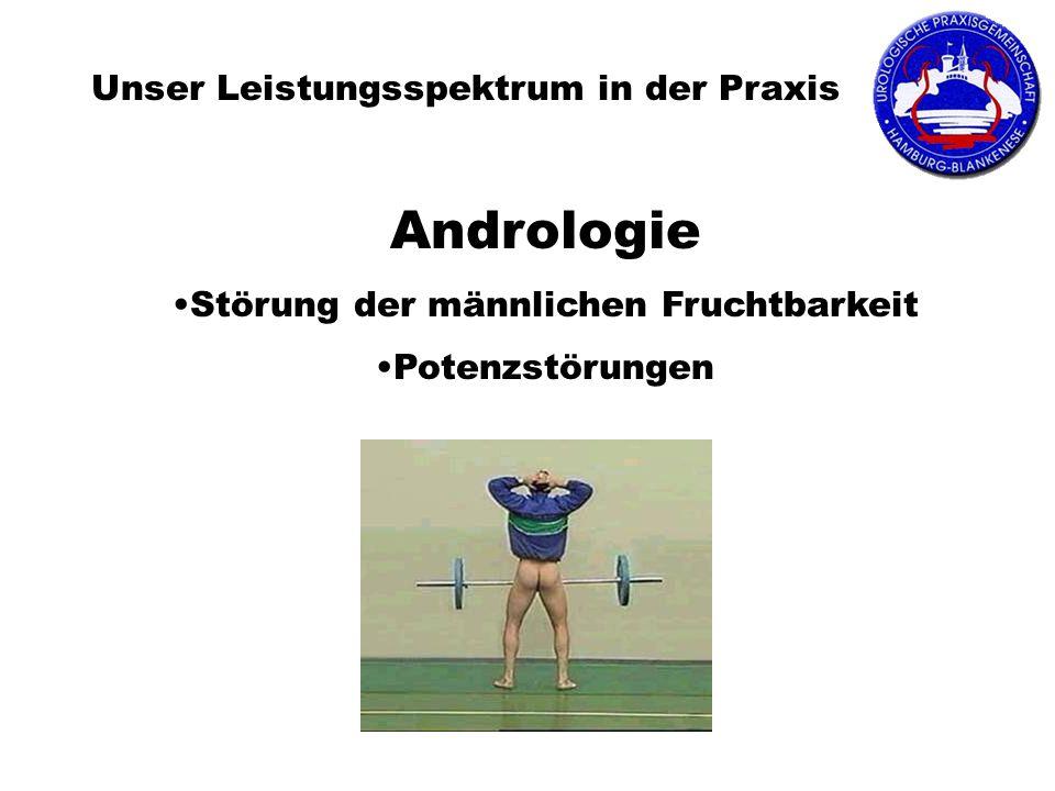 Unser Leistungsspektrum in der Praxis Andrologie Störung der männlichen Fruchtbarkeit Potenzstörungen