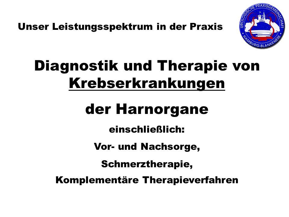 Unser Leistungsspektrum in der Praxis Diagnostik und Therapie von Krebserkrankungen der Harnorgane einschließlich: Vor- und Nachsorge, Schmerztherapie, Komplementäre Therapieverfahren