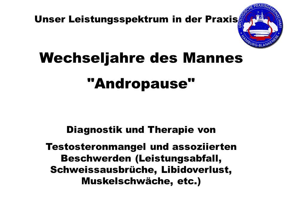 Unser Leistungsspektrum in der Praxis Wechseljahre des Mannes Andropause Diagnostik und Therapie von Testosteronmangel und assoziierten Beschwerden (Leistungsabfall, Schweissausbrüche, Libidoverlust, Muskelschwäche, etc.)