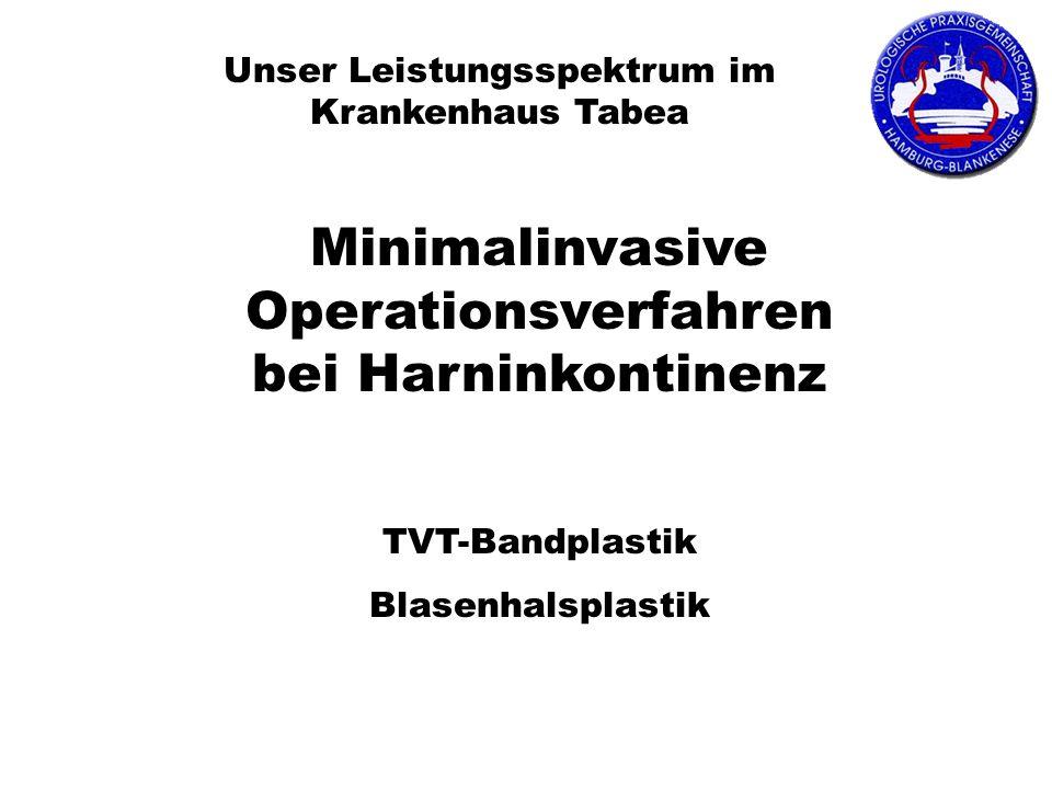 Unser Leistungsspektrum im Krankenhaus Tabea Minimalinvasive Operationsverfahren bei Harninkontinenz TVT-Bandplastik Blasenhalsplastik