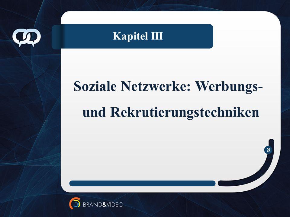 Kapitel III Soziale Netzwerke: Werbungs- und Rekrutierungstechniken