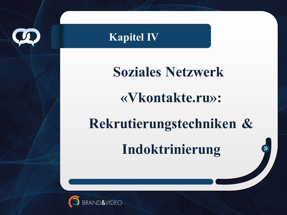 Kapitel IV Soziales Netzwerk «Vkontakte.ru»: Rekrutierungstechniken & Indoktrinierung