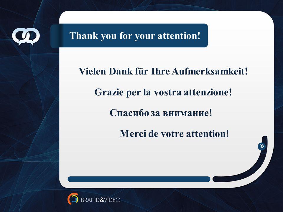 Thank you for your attention! Vielen Dank für Ihre Aufmerksamkeit! Grazie per la vostra attenzione! Спасибо за внимание! Мerci de votre attention!