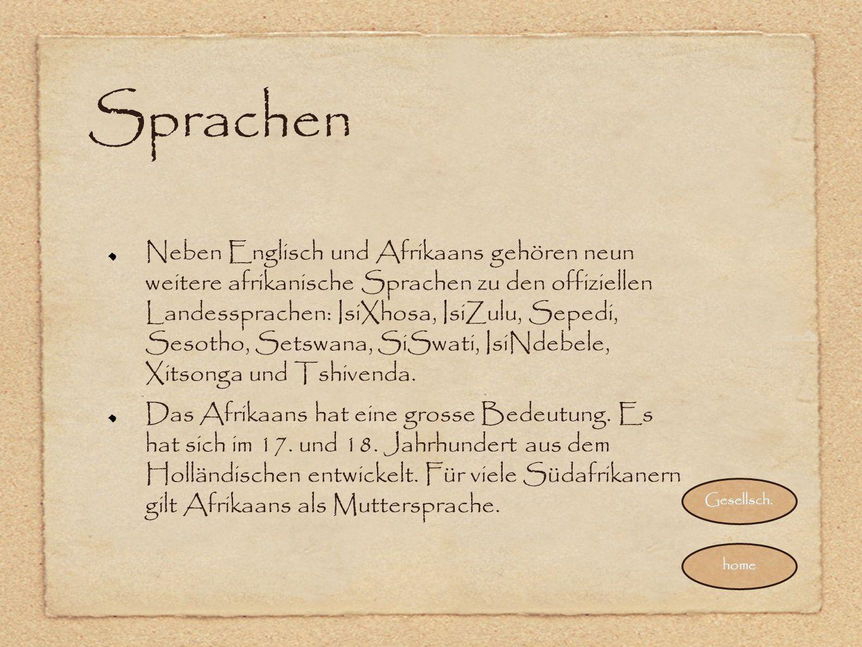 Sprachen Neben Englisch und Afrikaans gehören neun weitere afrikanische Sprachen zu den offiziellen Landessprachen: IsiXhosa, IsiZulu, Sepedi, Sesotho