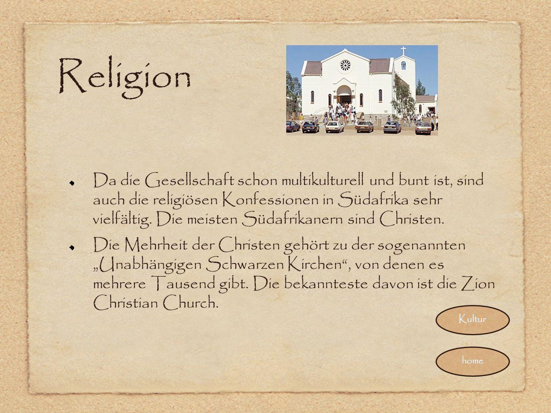 Religion Da die Gesellschaft schon multikulturell und bunt ist, sind auch die religiösen Konfessionen in Südafrika sehr vielfältig. Die meisten Südafr