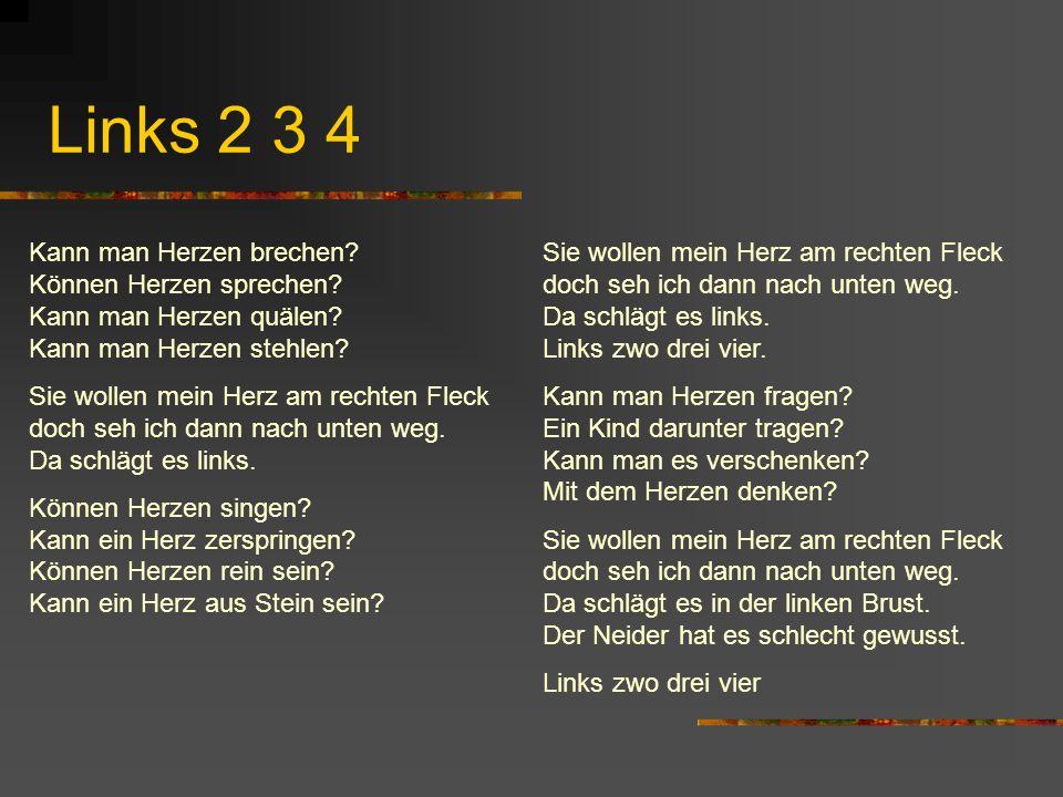 Links 2 3 4 Kann man Herzen brechen? Können Herzen sprechen? Kann man Herzen quälen? Kann man Herzen stehlen? Sie wollen mein Herz am rechten Fleck do