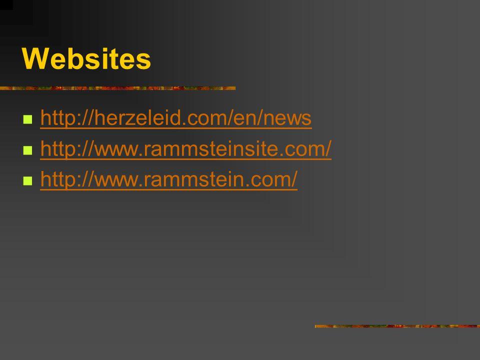 Websites http://herzeleid.com/en/news http://www.rammsteinsite.com/ http://www.rammstein.com/