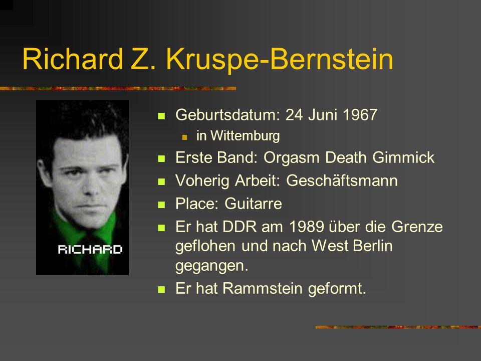 Richard Z. Kruspe-Bernstein Geburtsdatum: 24 Juni 1967 in Wittemburg Erste Band: Orgasm Death Gimmick Voherig Arbeit: Geschäftsmann Place: Guitarre Er