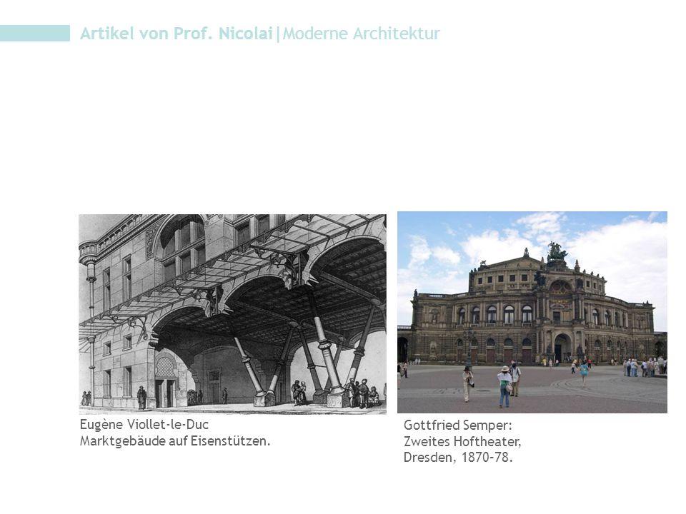 Artikel von Prof. Nicolai|Moderne Architektur Gottfried Semper: Zweites Hoftheater, Dresden, 1870–78. Eugène Viollet-le-Duc Marktgebäude auf Eisenstüt