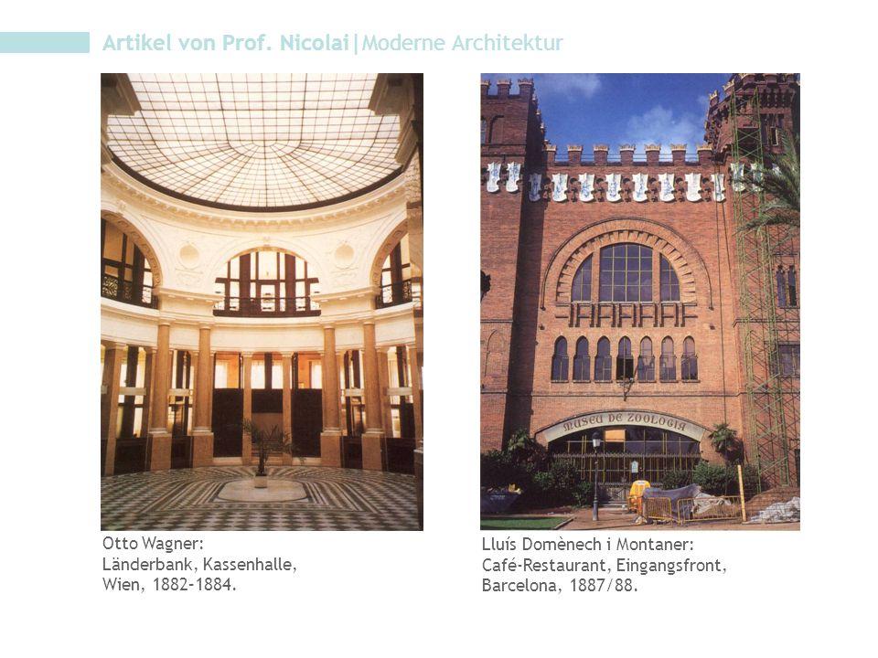 Artikel von Prof. Nicolai|Moderne Architektur Lluís Domènech i Montaner: Café-Restaurant, Eingangsfront, Barcelona, 1887/88. Otto Wagner: Länderbank,
