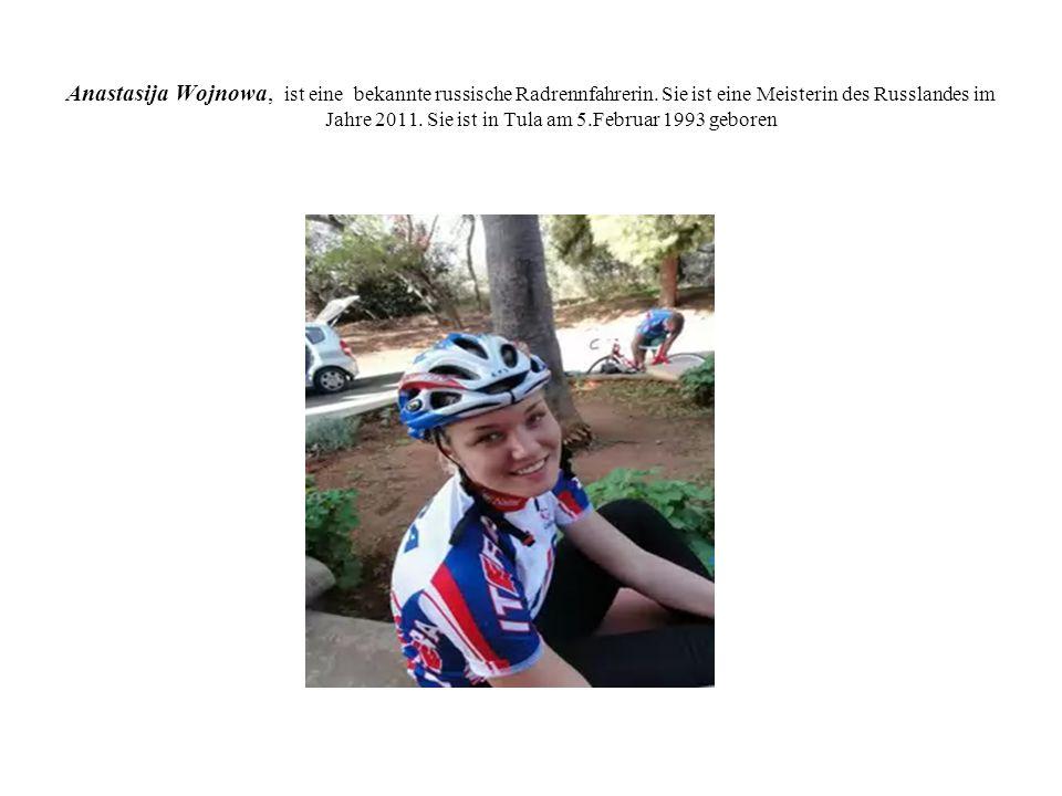 Anastasija Wojnowa, ist eine bekannte russische Radrennfahrerin. Sie ist eine Meisterin des Russlandes im Jahre 2011. Sie ist in Tula am 5.Februar 199