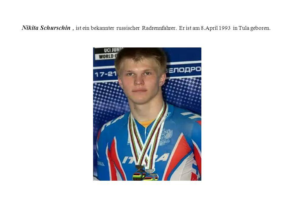 Nikita Schurschin, ist ein bekannter russischer Radrennfahrer. Er ist am 8.April 1993 in Tula geboren.