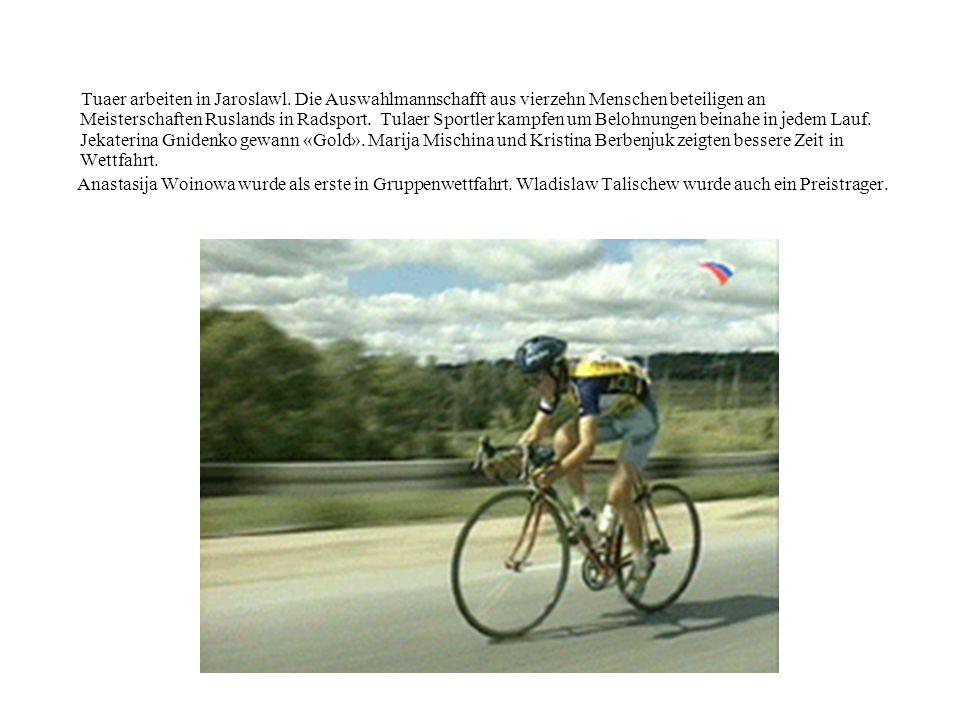 Tuaer arbeiten in Jaroslawl. Die Auswahlmannschafft aus vierzehn Menschen beteiligen an Meisterschaften Ruslands in Radsport. Tulaer Sportler kampfen