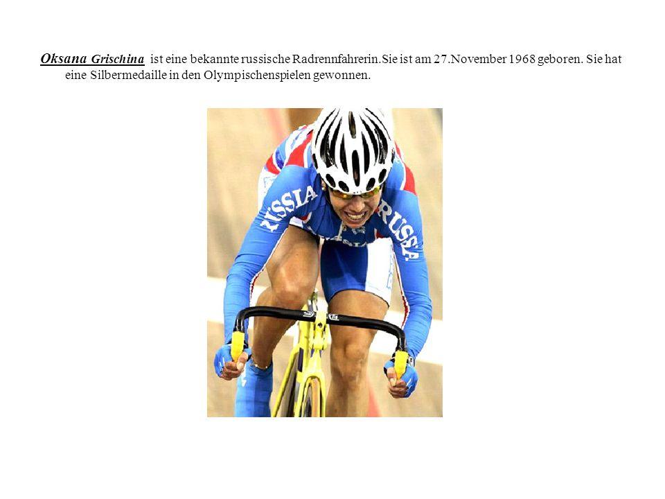 Oksana Grischina ist eine bekannte russische Radrennfahrerin.Sie ist am 27.November 1968 geboren. Sie hat eine Silbermedaille in den Olympischenspiele