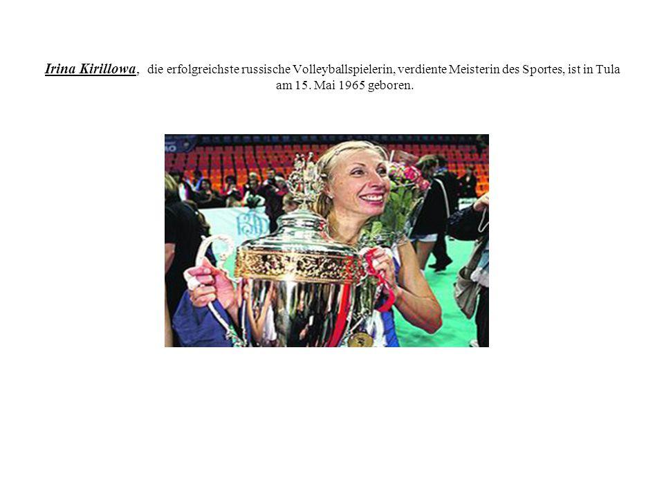 Irina Kirillowa, die erfolgreichste russische Volleyballspielerin, verdiente Meisterin des Sportes, ist in Tula am 15. Mai 1965 geboren.