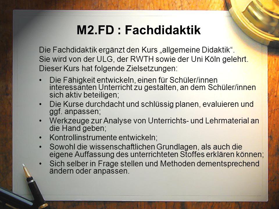 """M2.FD : Fachdidaktik Die Fachdidaktik ergänzt den Kurs """"allgemeine Didaktik"""". Sie wird von der ULG, der RWTH sowie der Uni Köln gelehrt. Dieser Kurs h"""