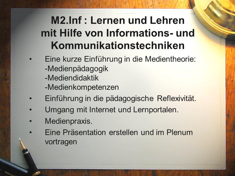 M2.Inf : Lernen und Lehren mit Hilfe von Informations- und Kommunikationstechniken Eine kurze Einführung in die Medientheorie: -Medienpädagogik -Medie